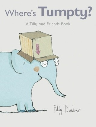 Wheres Tumpty?: A Tilly and Friends Book  by  Polly Dunbar