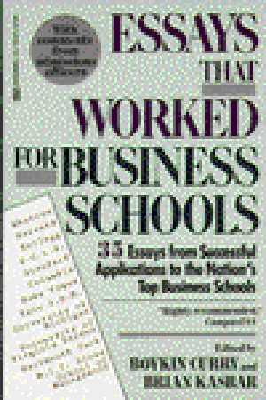Essays That Worked for Business School: 35 Essays from Successful Applications to the Nations Top Business Schools Brian Kasbar