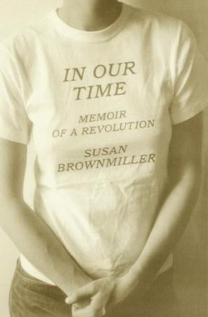 In Our Time: Memoir of a Revolution Susan Brownmiller