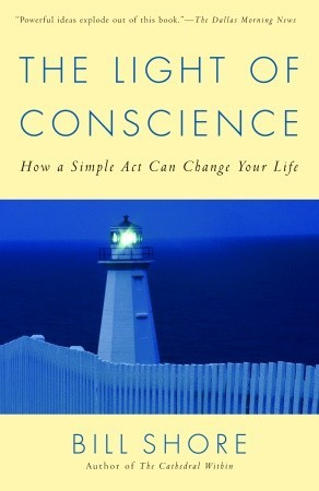 The Light of Conscience: How a Simple Act Can Change Your Life  by  Bill Shore
