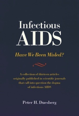 Infectious AIDS: Stretching the Germ Theory Beyond Its Limits Peter H. Duesberg