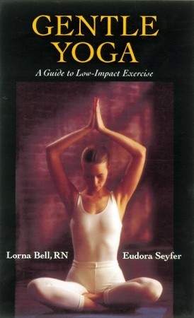 Gentle Yoga: Gentle Yoga a Guide to Low-Impact Exercise  by  Eudora Seyfer