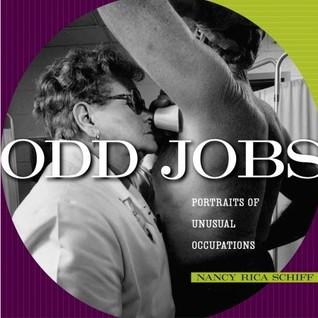 Odd Jobs: Portraits of Unusual Occupations Nancy Rica Schiff