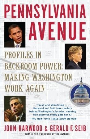 Pennsylvania Avenue: Profiles in Backroom Power: Making Washington Work Again John  Harwood