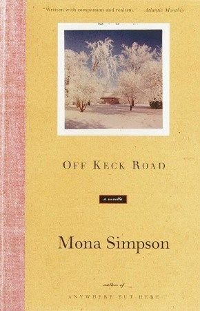 Off Keck Road: A Novella Mona Simpson
