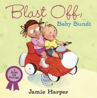 Blast Off, Baby Bundt: A Recipe for Playtime Jamie Harper