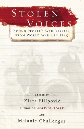 Stolen Voices: Young Peoples War Diaries, From World War I to Iraq  by  Melanie Challenger