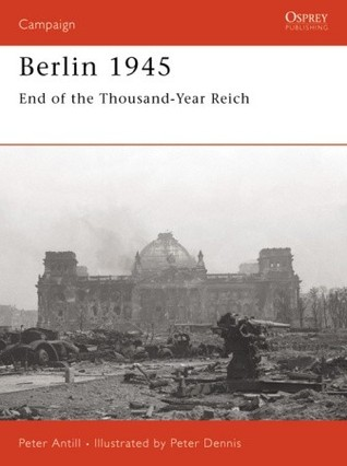 Berlin 1945: End of the Thousand Year Reich  by  Peter Antill
