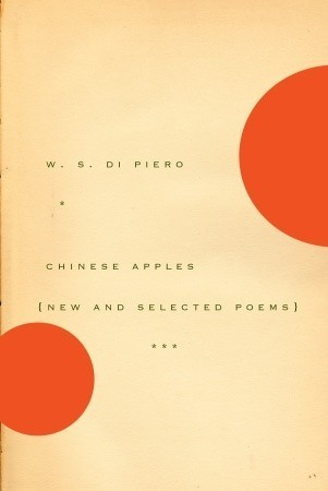 Chinese Apples: New and Selected Poems W.S. Di Piero