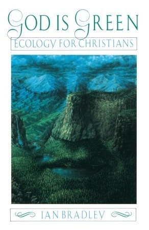 God Is Green: Ecology for Christians  by  Ian Brodley