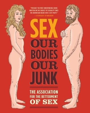 Sex: Our Bodies, Our Junk Assoc For Betterment Of Sex