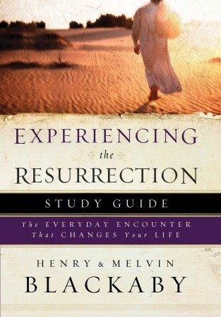 Experiencing the Resurrection Study Guide: The Everyday Encounter That Changes Your Life  by  Henry T. Blackaby