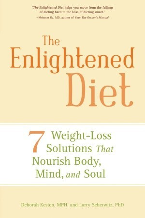 The Enlightened Diet: 7 Weight-Loss Solutions That Nourish Body, Mind, and Soul  by  Deborah Kesten