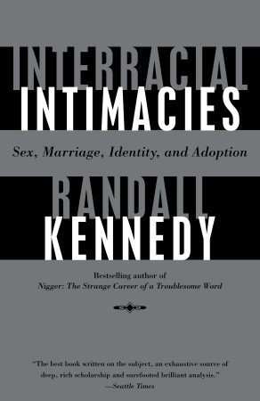 Interracial Intimacies: Sex, Marriage, Identity, and Adoption Randall Kennedy