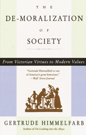 The De-moralization Of Society: From Victorian Virtues to Modern Values  by  Gertrude Himmelfarb