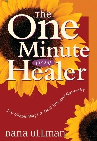 The One Minute (Or So) Healer: 500 Simple Ways to Heal Yourself Naturally Dana Ullman