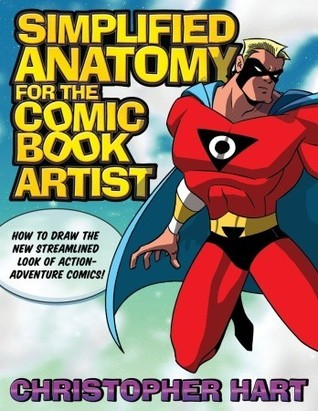 Simplified Anatomy for the Comic Book Artist: How to Draw the New Streamlined Look of Action-Adventure Comics!  by  Christopher Hart