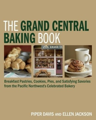 The Grand Central Baking Book: Breakfast Pastries, Cookies, Pies, and Satisfying Savories from the Pacific Northwests Celebrated Bakery Piper Davis