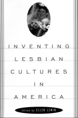 Inventing Lesbian Cultures in America Ellen Lewin