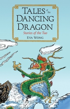 Tales of the Dancing Dragon: Stories of the Tao  by  Eva Wong