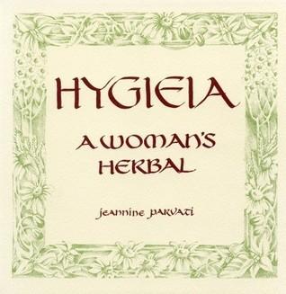 Hygieia: A Womans Herbal Jeannine Parvati Baker
