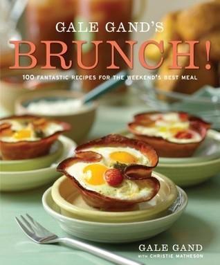 Gale Gands Brunch!: 100 Fantastic Recipes for the Weekends Best Meal Gale Gand