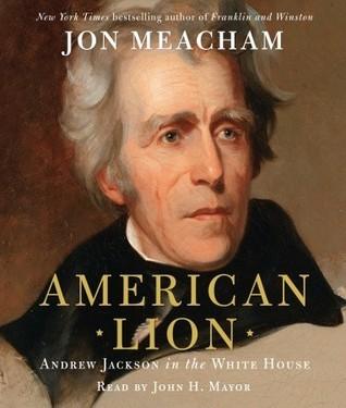 American Lion: A Biography of President Andrew Jackson  by  Jon Meacham