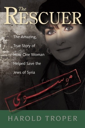 The Rescuer: the Amazing True Story of How One Woman Helped Save the Jews of Syria  by  Harold Troper
