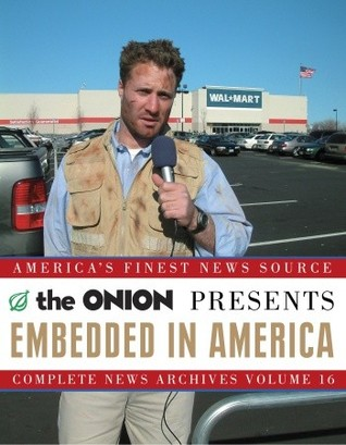 Embedded in America: The Onion Complete News Archives Volume 16  by  The Onion