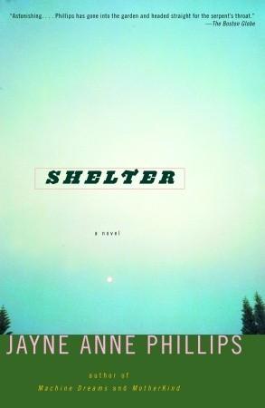 Shelter: A Novel Jayne Anne Phillips