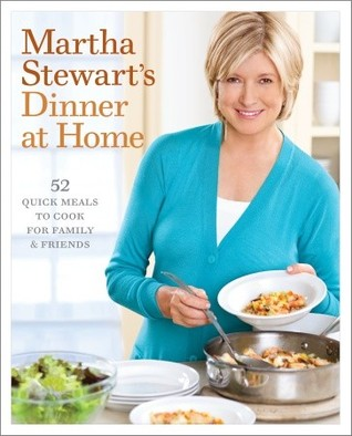 Martha Stewarts Dinner at Home: 52 Quick Meals to Cook for Family and Friends Martha Stewart