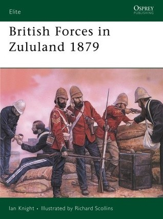British Forces in Zululand 1879 Ian Knight