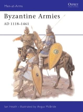 Byzantine Armies AD 1118-1461 Ian Heath