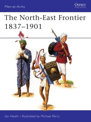 The North-East Frontier 1837-1901  by  Ian Heath
