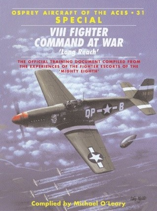 VIII Fighter Command at War Long Reach (Osprey Aircraft of the Aces No 31)  by  Michael OLeary