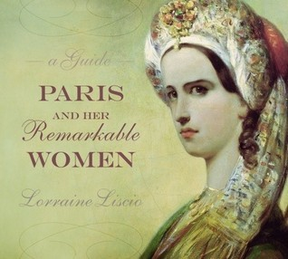 Paris and her Remarkable Women: A Guide  by  Lorraine Liscio