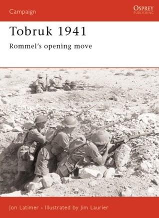 Tobruk 1941: Rommels Opening Move  by  Jon Latimer