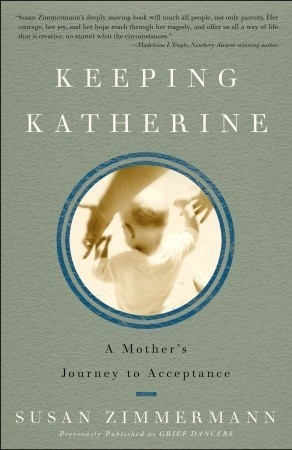 Keeping Katherine: A Mothers Journey to Acceptance Susan Zimmermann
