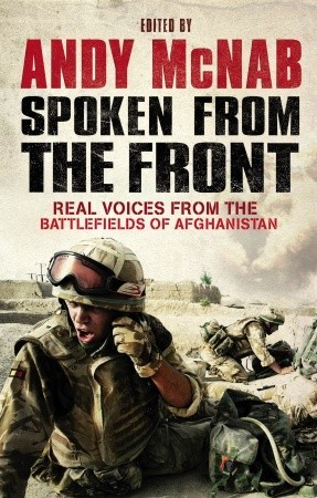 Spoken From The Front: Real Voices From the Battlefields of Afghanistan  by  Andy McNab