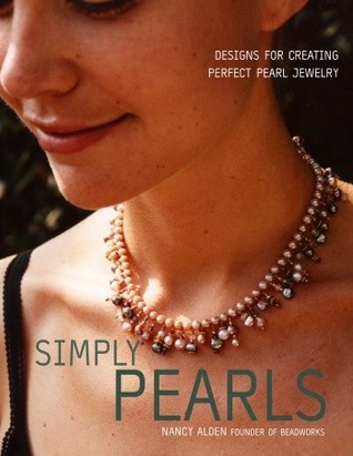 Simply Pearls: Designs for Creating Perfect Pearl Jewelry  by  Nancy Alden
