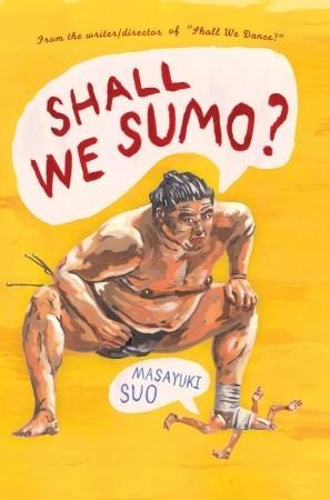 Shall We Sumo? Masayuki Suo