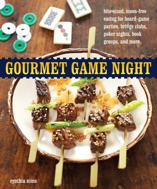 Gourmet Game Night: Bite-Sized, Mess-Free Eating for Board-Game Parties, Bridge Clubs, Poker Nights,  Book Groups, and More Cynthia Nims