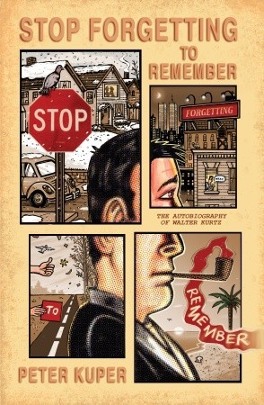 Stop Forgetting to Remember: The Autobiography of Walter Kurtz Peter Kuper