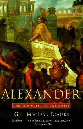 Alexander: The Ambiguity of Greatness Guy Maclean Rogers