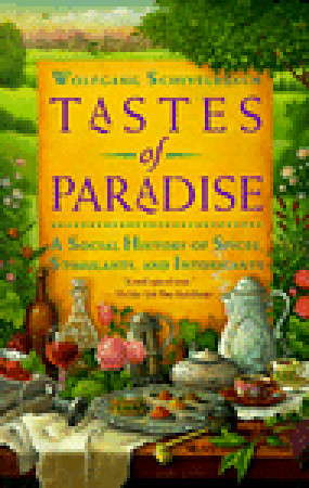 Tastes of Paradise: A Social History of Spices, Stimulants, and Intoxicants  by  Wolfgang Schivelbusch