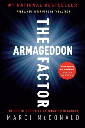 The Armageddon Factor: The Rise of Christian Nationalism in Canada  by  Marci McDonald