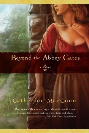Beyond the Abbey Gates: A Novel  by  Catherine MacCoun