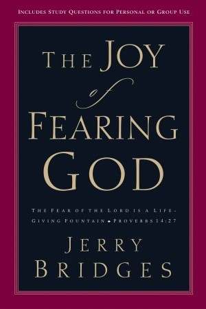 The Joy of Fearing God: The Fear of the Lord Is a Life-Giving Fountain Jerry Bridges
