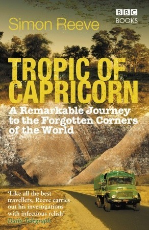 Tropic of Capricorn: A Remarkable Journey to the Forgotten Corners of the World  by  Simon Reeve