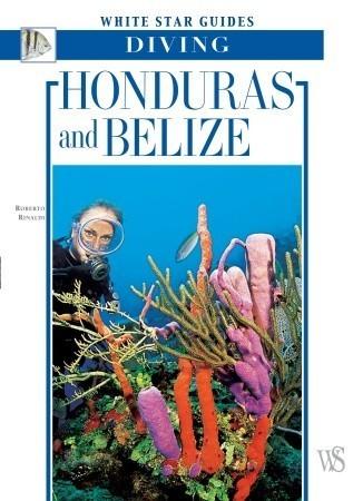Honduras And Belize: White Star Guides Diving Roberto Rinaldi